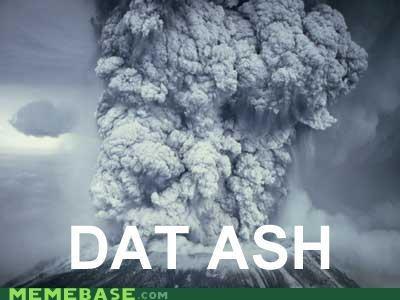ash,Dat Ash,dat ass,disaster,volcano