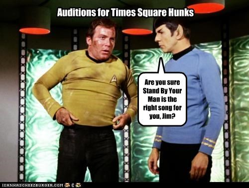 Auditions for Times Square Hunks Are you sure Stand By Your Man is the right song for you, Jim?
