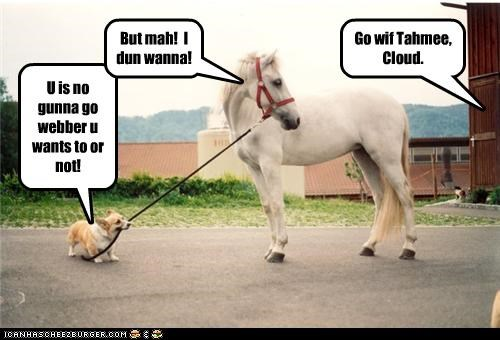 Go wif Tahmee, Cloud. U is no gunna go webber u wants to or not! But mah! I dun wanna!