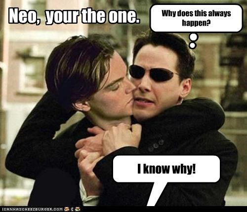 Neo, your the one. Why does this always happen? I know why!