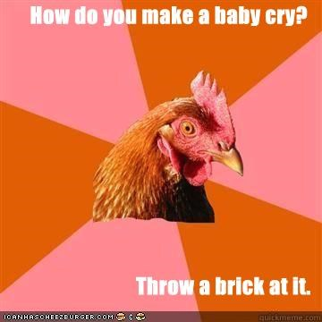 anti joke chicken,Babies,babylatio,bricks,giving babies head,head,pain