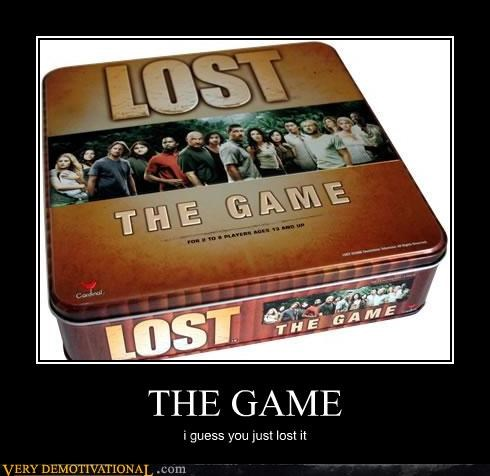 THE GAME i guess you just lost it