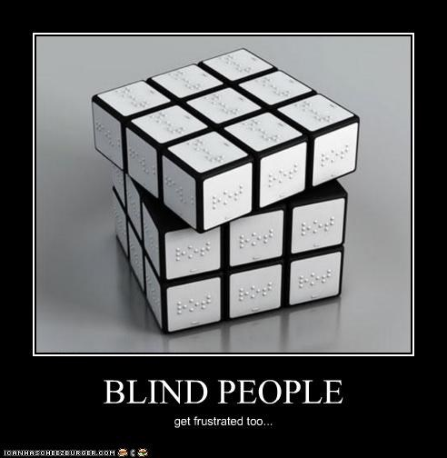 BLIND PEOPLE get frustrated too...