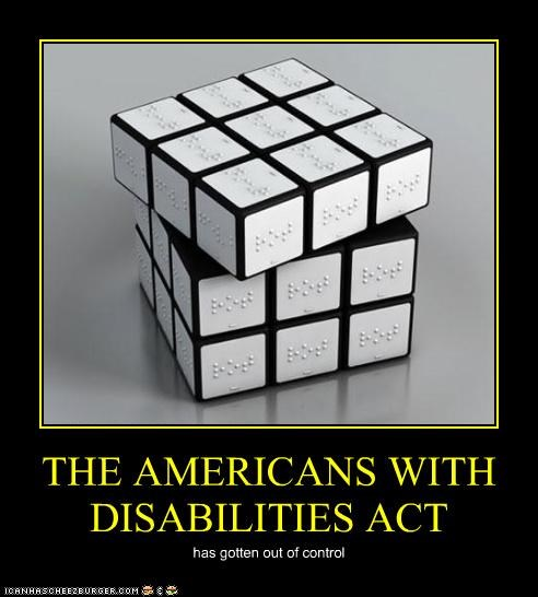 THE AMERICANS WITH DISABILITIES ACT has gotten out of control