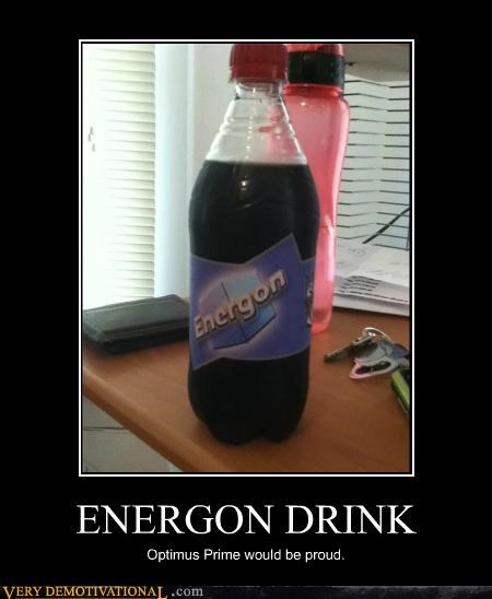 ENERGON DRINK Optimus Prime would be proud.