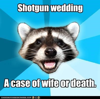 Death Lame Pun Coon life marriage shotgun wedding wife - 4806409216