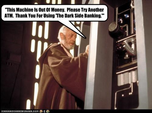 """""""This Machine Is Out Of Money. Please Try Another ATM. Thank You For Using 'The Dark Side Banking.'"""""""