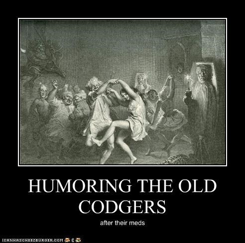 HUMORING THE OLD CODGERS after their meds