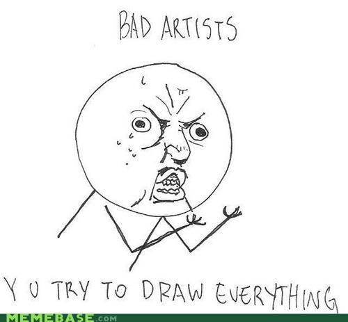 artists,bad,drawing,expressions,Memes,Y U No Guy