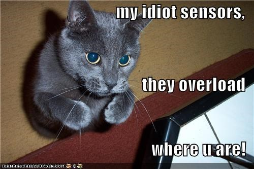 my idiot sensors, they overload where u are!