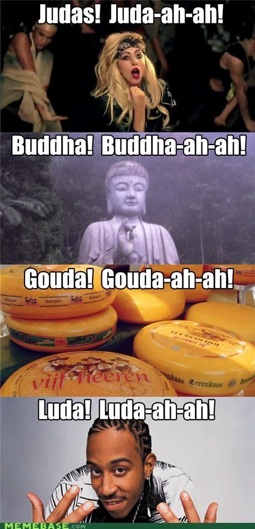 buddha,gouda,judas,lady gaga,Memes