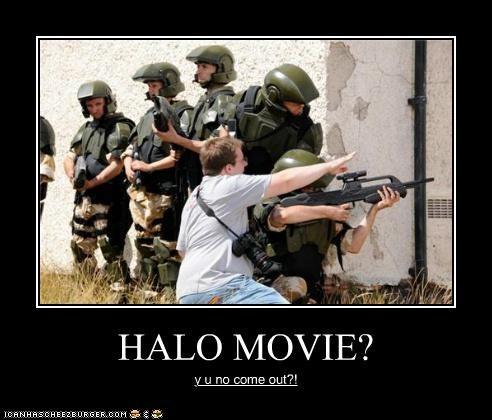 HALO MOVIE? y u no come out?!