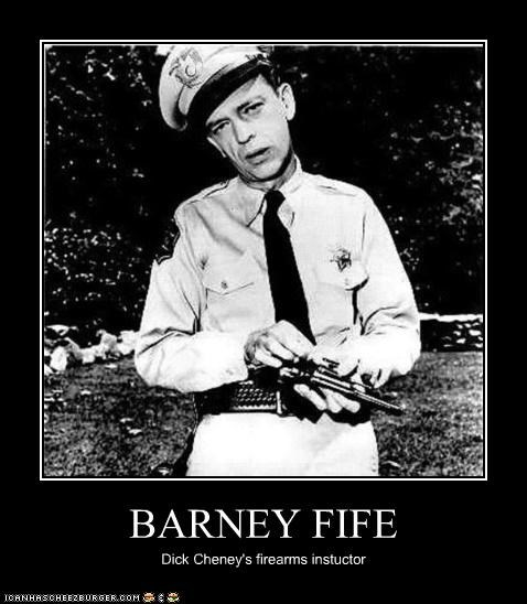 BARNEY FIFE Dick Cheney's firearms instuctor