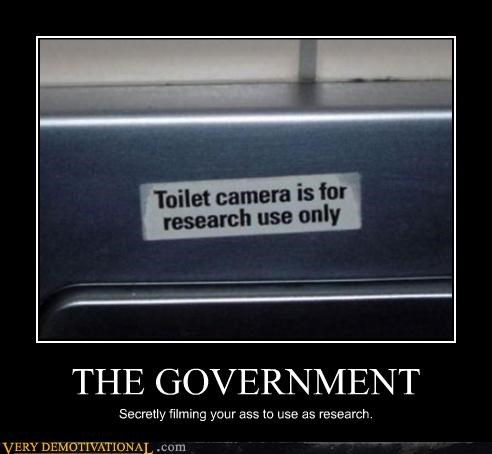 THE GOVERNMENT Secretly filming your ass to use as research.