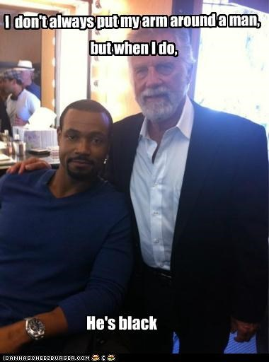 I don't always put my arm around a man, but when I do, He's black