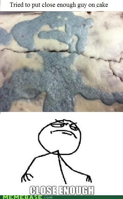 batter bread cake Close Enough guy IRL