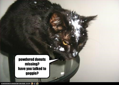 powdered donuts missing? have you talked to goggie?