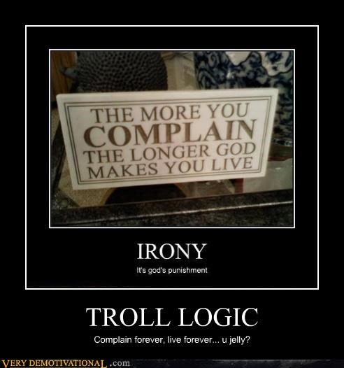 complain,hilarious,immortality,logic,troll