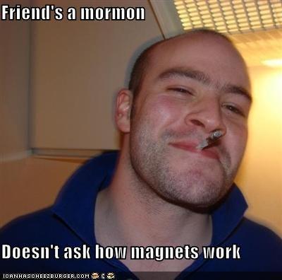 good guy Good Guy Greg greg magnets mormons trolling - 4827010816