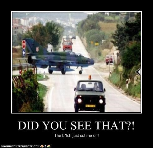DID YOU SEE THAT?! The b*tch just cut me off!