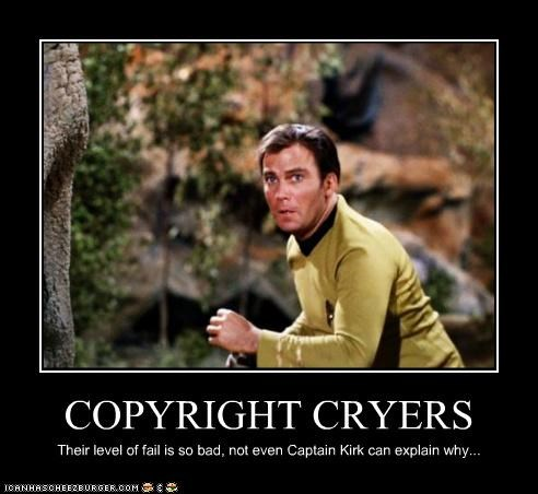 COPYRIGHT CRYERS Their level of fail is so bad, not even Captain Kirk can explain why...