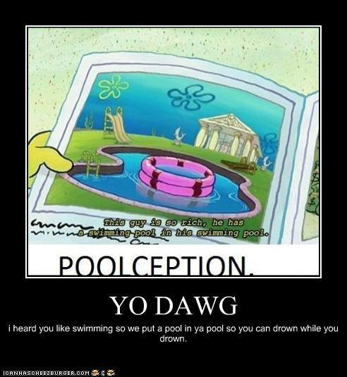 YO DAWG i heard you like swimming so we put a pool in ya pool so you can drown while you drown.