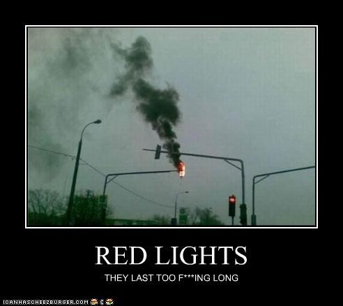 RED LIGHTS THEY LAST TOO F***ING LONG