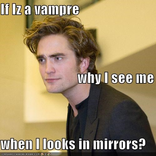 If Iz a vampre why I see me when I looks in mirrors?