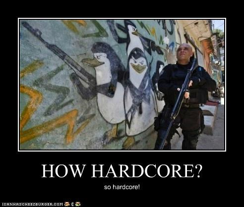 HOW HARDCORE? so hardcore!