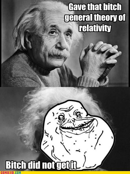 einstein forever alone the internets theory of relativity - 4833149440