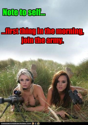 Note to self... ...first thing in the morning, join the army.