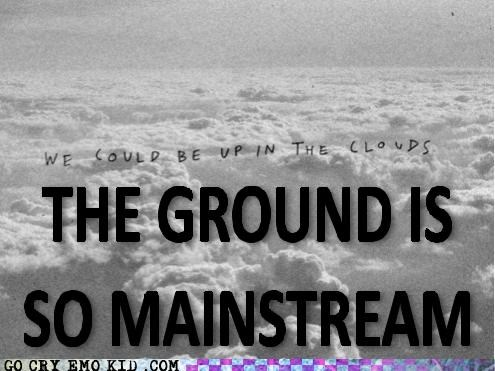 clouds,ground,hipsterlulz,mainstream