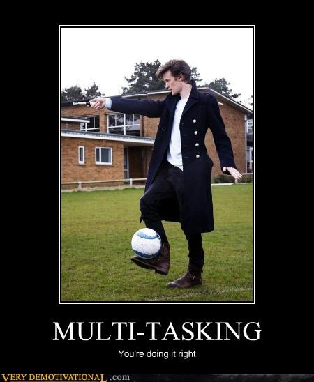 MULTI-TASKING You're doing it right