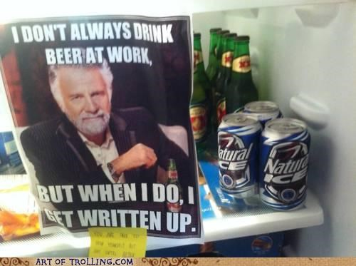 beer,IRL,the most interesting man in the world,work