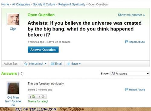 atheists,big bang,foreplay,win,Yahoo Answer Fails