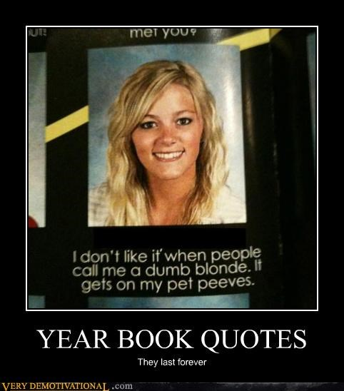 blonde,idiots,pet peeve,quotes,year book