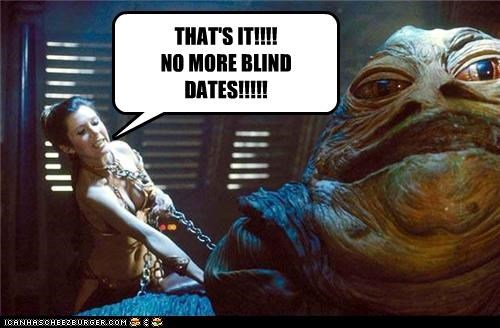 THAT'S IT!!!! NO MORE BLIND DATES!!!!!