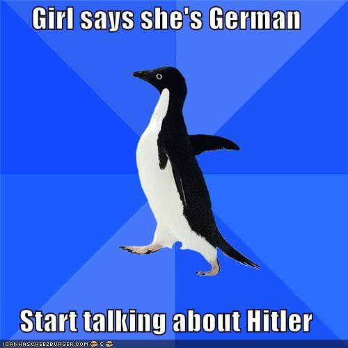 common,dating,german,girls,hitler,socially awkward penguin