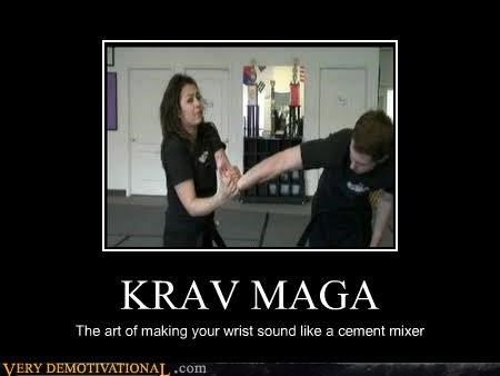 KRAV MAGA The art of making your wrist sound like a cement mixer