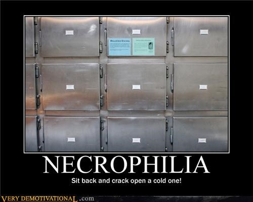 cold one hilarious joke necrophilia relax - 4842647040