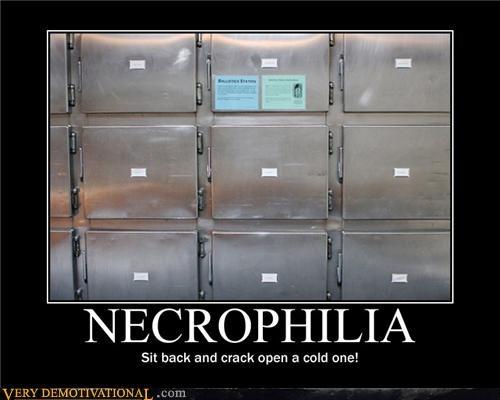 cold one hilarious joke necrophilia relax - 4842647040
