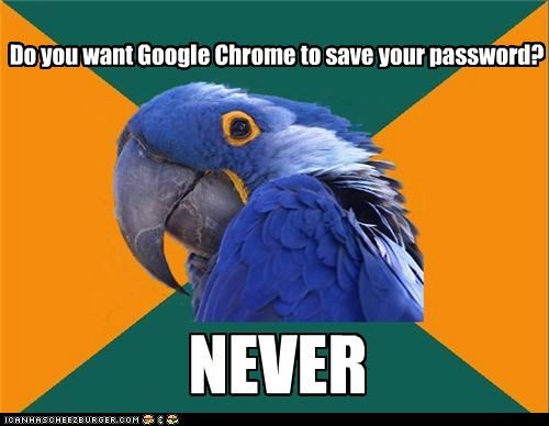 account,chrome,google,hacked,never,Paranoid Parrot,password