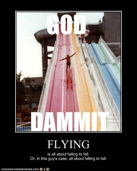 FLYING is all about failing to fall. Or, in this guy's case, all about falling to fail.