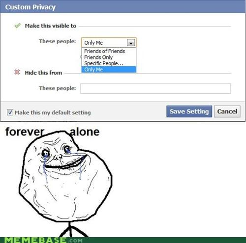 anti social,facebook,forever alone,network,only me,saving