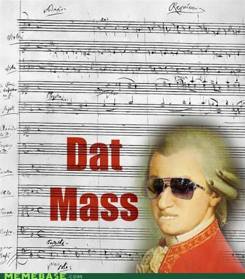 dat ass mass requiem Memes mozart Music - 4845708032