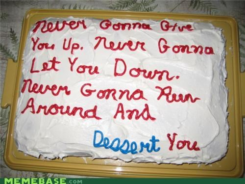 cake,dessert,IRL,lie,Memes,never gonna give you up,rickroll