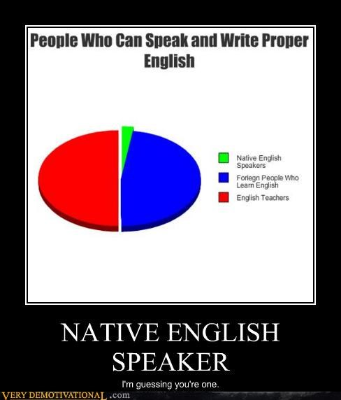 NATIVE ENGLISH SPEAKER I'm guessing you're one.