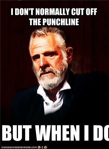clipped interesting man punchline the most interesting man in the world worlllll