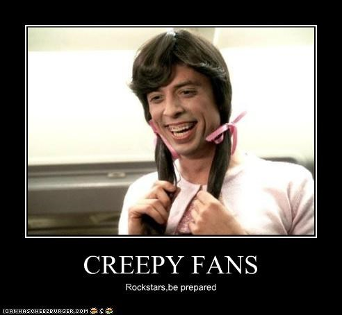 CREEPY FANS Rockstars,be prepared