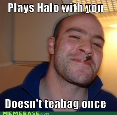 Good Guy Greg halo manda please teabagging video games - 4847712000